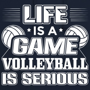 Volleyball Life Is A Game Volleyball Is Serious - Unisex Hoodie