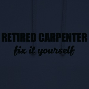 Carpenter: Retired Carpenter. Fix it yourself. - Unisex Hoodie