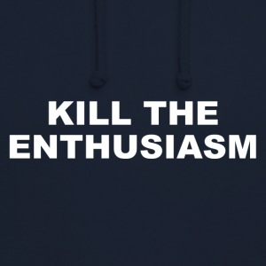 KILL THE ENTHUSIASM - Unisex Hoodie