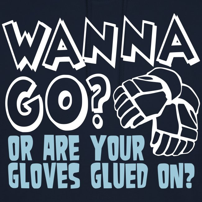 Wanna Go? Or Are Your Gloves Glued On?