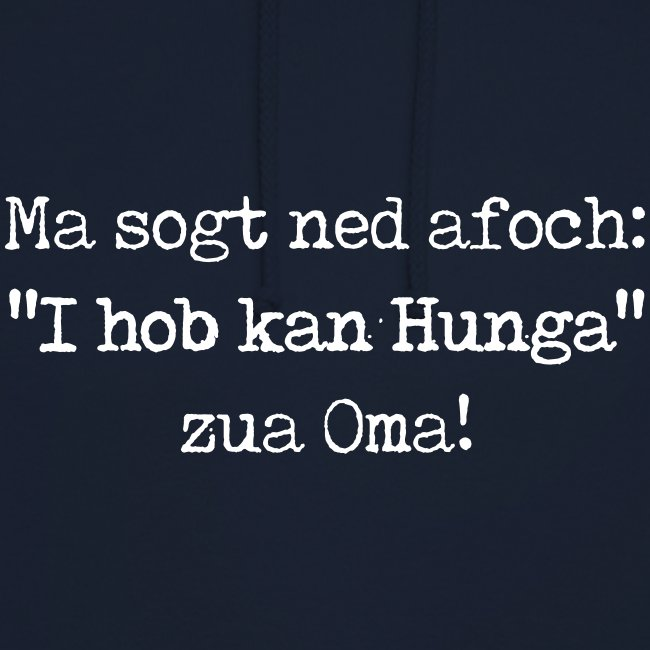 "Vorschau: Ma sogt ned afoch ""I hob kan Hunga"" zua Oma - Unisex Hoodie"
