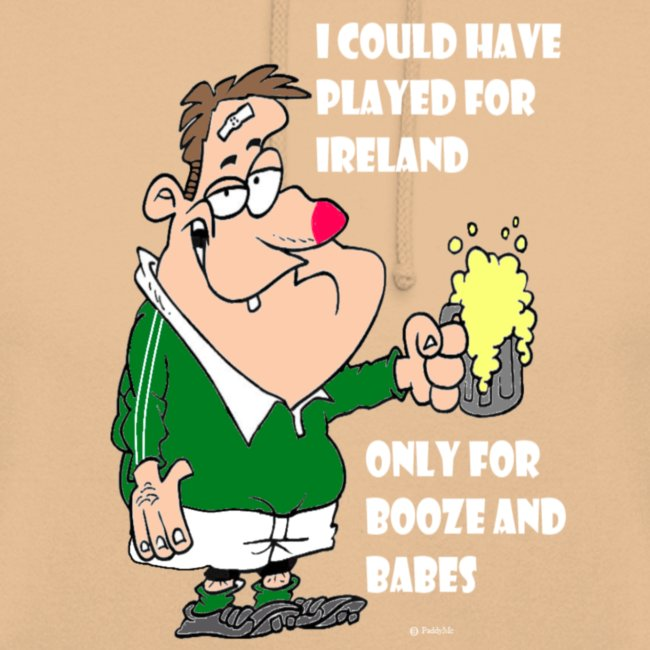 I COULD HAVE PLAYED FOR IRELAND ONLY FOR BOOZE