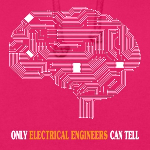 Only Electrical Engineers Can Tell - Funny T-shirt - Unisex Hoodie