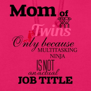 Mom of Twins because multitasking ninja is not job - Unisex Hoodie