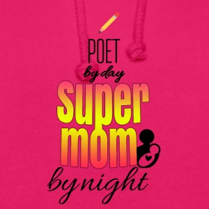 Poet by day and super mom by night - Unisex Hoodie