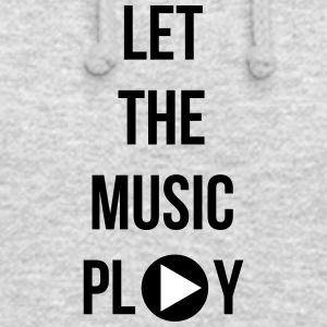Let the music play - Hoodie unisex