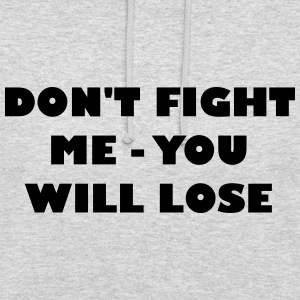 Dont fight me - you will loose - Unisex Hoodie