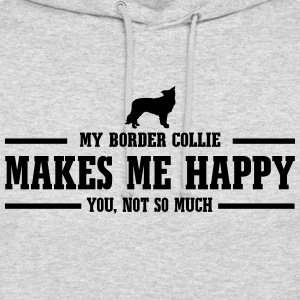 BORDER COLLIE makes me happy - Unisex Hoodie