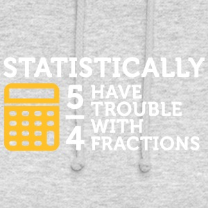 5 Out Of 4 Have Trouble With Fractions - Unisex Hoodie