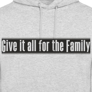 Give_it_all_for_the_Family design - Hættetrøje unisex