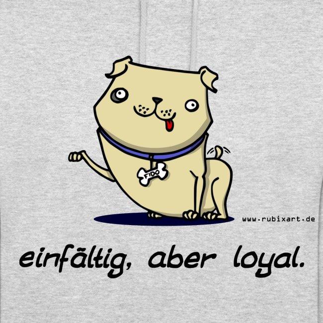 Einfältig, aber loyal.
