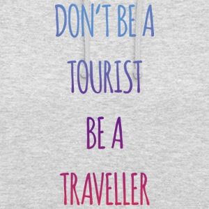 Don't be a tourist be a traveller. - Unisex Hoodie