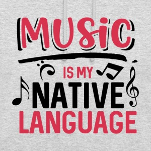 Music is my native language - Unisex Hoodie