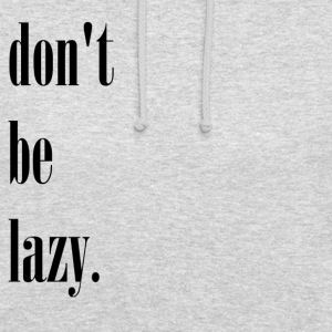 black dont be lazy - Unisex Hoodie