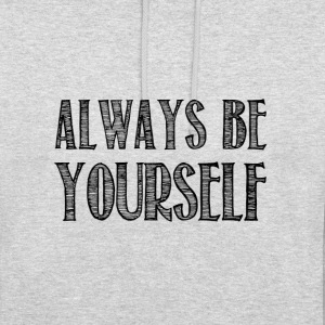 Always be yourself - Sweat-shirt à capuche unisexe