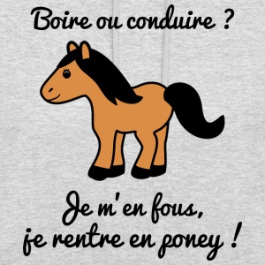 boire ou conduire poney, humour,citation,alcool - Sweat-shirt à capuche unisexe