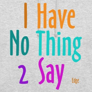 I_have_nothing_to_say - Luvtröja unisex