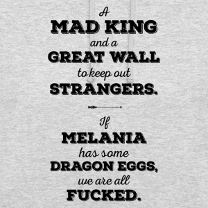 Mad King, Great Wall, Dragon Eggs, Melania, Trump - Unisex Hoodie