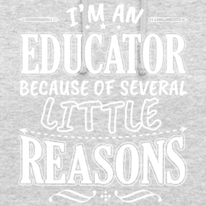 I'M AN EDUCATOR BECAUSE OF SEVERAL LITTLE REASONS - Unisex Hoodie