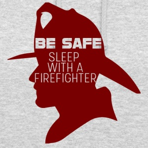 Fire Department: Be safe. Sleep with a Firefighter. - Unisex Hoodie