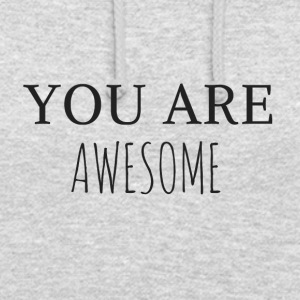 You are Awesome - Unisex Hoodie