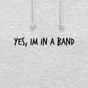 Yes, im in a band - Unisex Hoodie