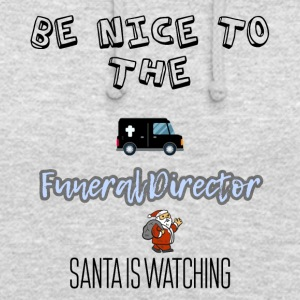 Be nice to the funeral director Santa is watching - Unisex Hoodie