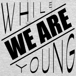 While we are young - Unisex Hoodie