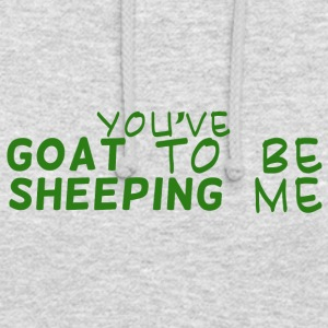 Ziege / Bauernhof: You´ve Goat To Be Sheeping Me - Unisex Hoodie