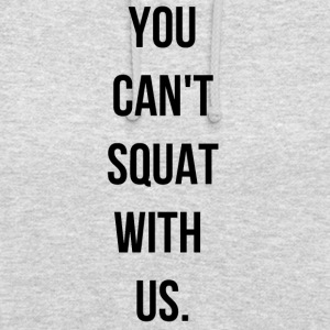You can't squat with us. - Sweat-shirt à capuche unisexe