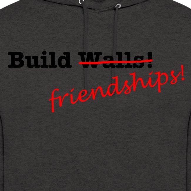 Build Friendships, not walls!