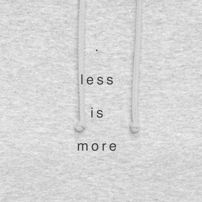 less is more +