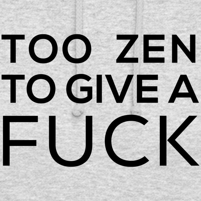 Too zen to give a fuck