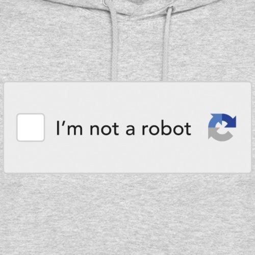 I'm not a robot - Hoodie unisex