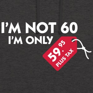 I'm Not 60. I'm Only 59,99 € Plus Tax - Unisex Hoodie