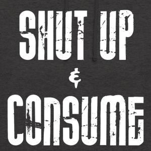 SHUT up and CONSUME - Unisex Hoodie