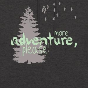 More Adventure Please T-Shirt Outdoor - Unisex Hoodie