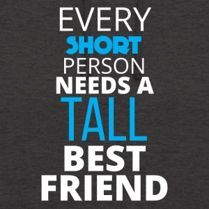 Best friends: Every Short Person Needs A Tall - Unisex Hoodie