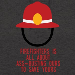 Fire Department: Fire Fighters is all about ass-busting - Unisex Hoodie