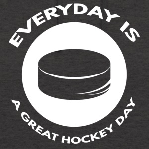 Hockey: Everyday is a great day hockey - Unisex Hoodie