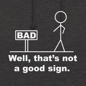 Well, that's not a good sign (bad) - Unisex Hoodie