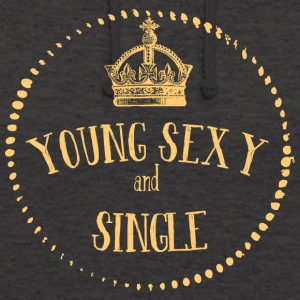 Young Sexy and SINGLE - Young sexy and single - Unisex Hoodie