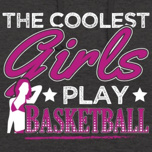 COOLEST GIRLS PLAY BASKETBALL - Unisex Hoodie
