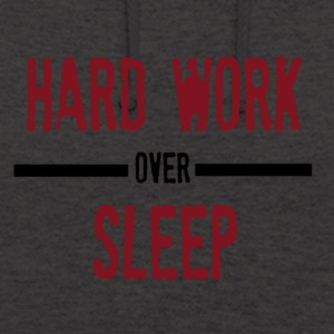 Hard Work Over Sleep - Unisex-hettegenser