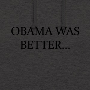 Obama war besser Campain - LIMITED EDITION! - Unisex Hoodie