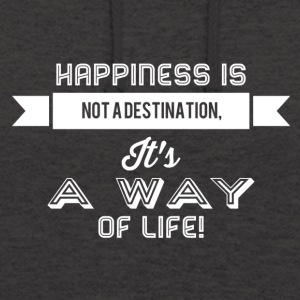Happiness is not a destination it's a way... weiss - Unisex Hoodie