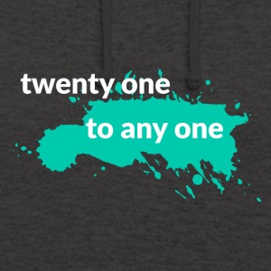21 Birthday: Twenty One To Any One - Unisex Hoodie