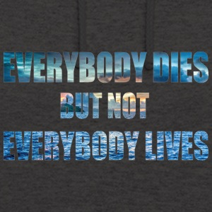 everybody this but not everbody lives - Unisex Hoodie