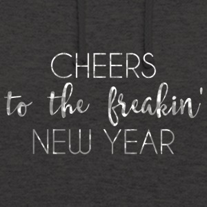 New Years Eve: Cheers To The Freakin' New - Unisex Hoodie