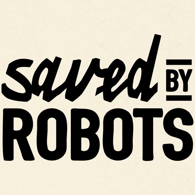 Saved By Robots